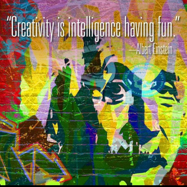 """Creativity is intelligence having fun!"" - Albert Einstein"