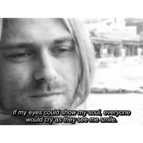 bl00dless-vein:  This is true… {#KurtCobain #Life #Depression #Suicidal #Hurt #Pain #Anxiety #Insecure}