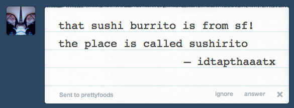 if anyone was curious re sushi burritothanks idtapthaaatx :-)