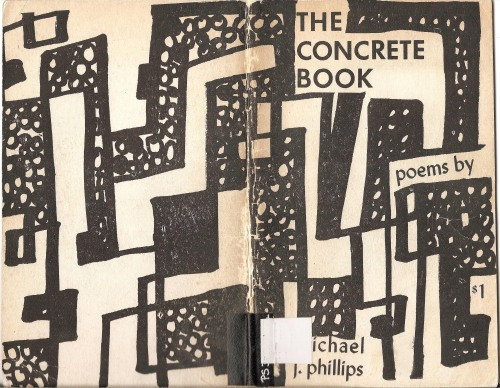 The concrete book :  poems by Michael J. Phillips.  Published: Terrestrial Press, 1971.  Cover artwork by Bonnie Loeb.