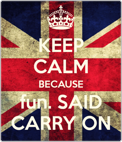 KEEP CALM BECAUSE FUN. SAID CARRY ON.