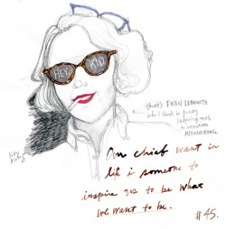 "Drawing by Kitty Wong, an illustrator and fashion designer living in Hong Kong.  Follow her blog here, her lovely tumblr here, and shop around in her Society6 shop. And if you like this, there's more to come.  A few weeks ago, my father graced my inbox with a list he's talked about for years: Zig Ziglar's list of 100 things he learned on his way to the top. The list is a little old school, but the beauty in wisdom is that it never expires. I tweeted out an offer to send the list to anyone interested, and the response  surprised me: dozens of people responded or emailed me directly, interested in this list of lessons.  This was a really cool realization; all of the people who responded are conscious livers of life. Instead of passively passing through their own lives, they're interested in motivation, wisdom and advice on how to better approach all the millions of moments ahead.  Kitty was one of those who emailed me, and of course, I stalked her a bit and realized her drawings run the gamut from glamorous and beautiful to photographic, in a sense, sometimes telling the literal story of the subject in one snapshot. We decided to work together, and Kitty offered to draw some of our favorites from this Zig Ziglar list, since almost all of the graphics we found were outdated or cheesy.   Kitty interpreted #45 personally: ""Our chief want in life is someone to inspire us to be what we want to be.""    It look me much longer than I thought it would to translate the concept into a drawing. And I wanted them to be cool.  I made so many sketches for this, but then I for some reason kept thinking about Fran Lebowitz all the time for the word 'inspiration', mostly from her doc Public Speaking. So I drew her. She seems like someone who would be an amazing and terrifying mentor who'd toughen you up and be pretty inspiring.  And there you have it; a personal interpretation of wisdom is the best kind.  We hope to do one drawing per week together, and create postcards to give away or buy. We're still tossing around ideas. If you're interested in this list, or in a guest post or illustration, please email me: bri.garcia7 @ gmail dot com :)"