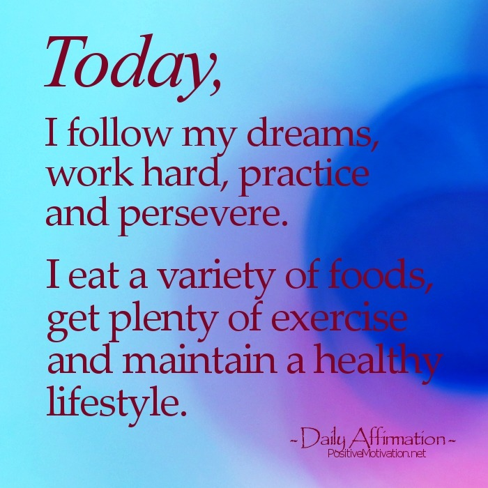 positiveselftalk:  Today I follow my dreams, work hard, practice and persevere…