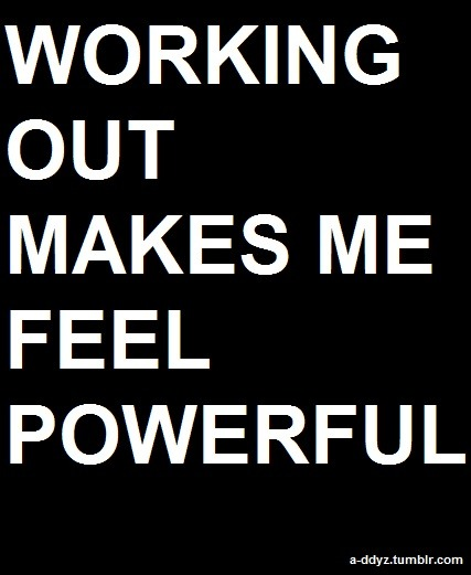 positiveselftalk:  Working out makes me feel powerful…