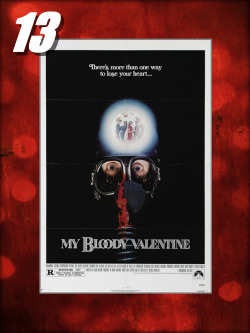 "#13–MY BLOODY VALENTINE (1981)Another mean spirited slasher, ""Valentine"" was raped by the MPAA upon release and the uncut version is now available on DVD and Blu-ray. Highly recommended stuff for those that love holiday horror."