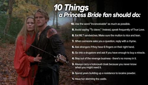 bbcamerica:  10 Things a Princess Bride fan should do. In honor of Princess Bride Day (airing today, Feb 10 at 4pm and 6pm ET on BBC America.)