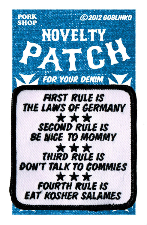 "porkmagazine:  THE RAMONES LAID OUT THE RULES IN COMMANDO! FIRST RULE IS: THE LAWS OF GERMANY. SECOND RULE IS: BE NICE TO MOMMY. THIRD RULE IS: DON'T TALK TO COMMIES. FOURTH RULE IS: EAT KOSHER SALAMES. WHAT ELSE DO YOU NEED TO KNOW? SERIOUSLY. THIS RADICAL EMBROIDERED PATCH IS 3"" SQUARE & READY TO ROCK!!! ONLY FROM THE PORK SHOP!!! THEY DO THEIR BEST! THEY DO WHAT THE CAN!"