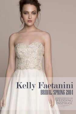 Featuring - Kelly Faetanini Bridal Spring 2014 Wedding Dresses