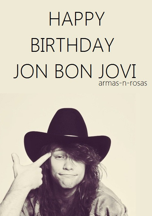 Happy birthday Jon Bon Jovi <3