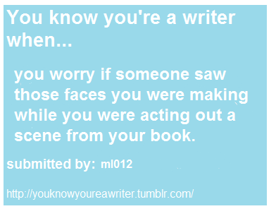 You know you're a writer when…you worry if…