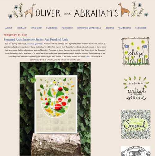 Check out my little interview here: http://www.oliverandabrahams.com/2013/02/seasoned-artist-interview-series-ana.html Thank you McKenzie for interesting questions and for selecting my work For the Spring edition of Seasoned Quarterly! Seasoned is a seasonal whole food and whole living quarterly supporting connections between people, food, and the natural world that surrounds them both.