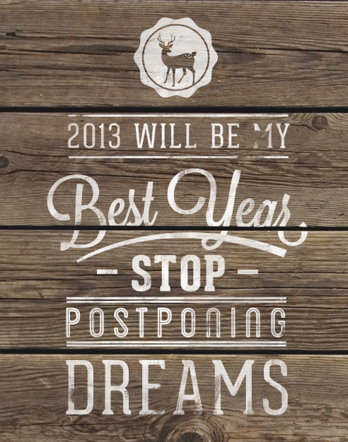 2013 my best year , stop postponing dreams, Happy New Year Everyone ! be happy , be a deer !