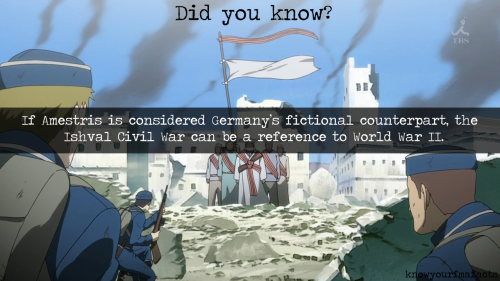"knowyourfmafacts:  Fact #39 Both lasted 7 years and included a genocide campaign. It can also be a reference to the Armenian Genocide, which lasted just over 7 years and involved the same genocidal campaign in a largely desert area, and is in a much closer in a relative time period. Source (x)  As J.R.R. Tolkien said when his fictional war was accused of being a WWII allegory, ""The real war does not resemble the legendary war in its process or its conclusion.""  For one obvious thing, Germany was crushed in WWII. Actually, I believe the author of FMA said that the most direct inspiration for the Ishvalans were the Ainu.  But I don't think they were meant to be an allegory of anything."