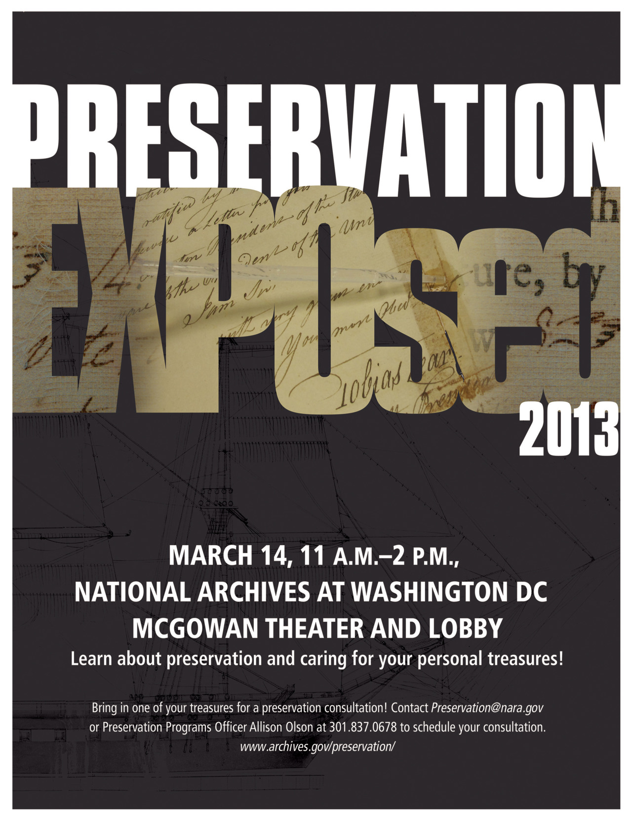 Next Week - Preservation EXPOsed at the National Archives! preservearchives:  National Archives Preservation Programs is hosting Preservation EXPOsed! on March 14th from 11 am to 2 pm in the McGowan Theater and Lobby at the National Archives in Washington, DC.  Learn how to care for your personal treasures at the preservation fair, hear lectures on preservation projects at the National Archives, and bring in a document, book, photo, artifact, or motion picture film for a consultation with a conservator.  The event is free and open to the public.  Appointments are required for individual consultations; contact Preservation@nara.gov or Preservation Programs Officer Allison Olson at 301-837-0678 to schedule one. Attendees can enter at the Special Events Entrance of Archives I on Constitution Avenue between 7th and 9th Street NW.