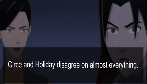 """Circe and Holiday disagree on almost everything."""