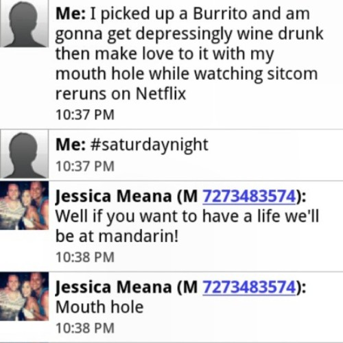#Saturday #nightlife #Burrito #Netflix #boozin #text @jesmea  Who needs a life when you have burritos and alcohol