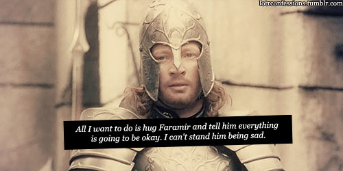 lotrconfessions:    All I want to do is hug Faramir and tell him everything is going to be okay. I can't stand him being sad.