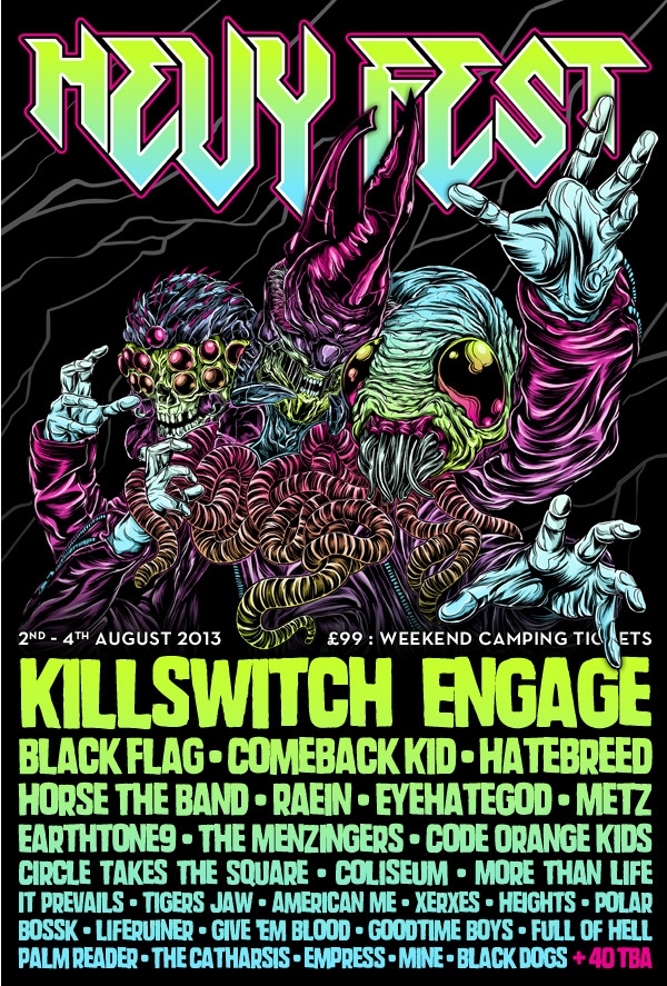 Killswitch Engage have been confirmed as the headline act on Sunday at this years Hevy Fest! This will be the ONLY festival in the UK to see the metalcore legends this summer! As well as this a stack of new bands have just been added to the line-up:  Eyehategod (UK Festival Exclusive)  Raein (UK Exclusive)  Coliseum (UK Festival Exclusive)  Earthtone9  More Than Life (UK Festival Exclusive)  Xerxes (UK Festival Exclusive)  It Prevails (UK Festival Exclusive)  Liferuiner (UK Festival Exclusive)  American Me (UK Festival Exclusive)  Polar  Give 'Em Blood (UK Festival Exclusive)  Goodtime Boys  Empress  Black Dogs