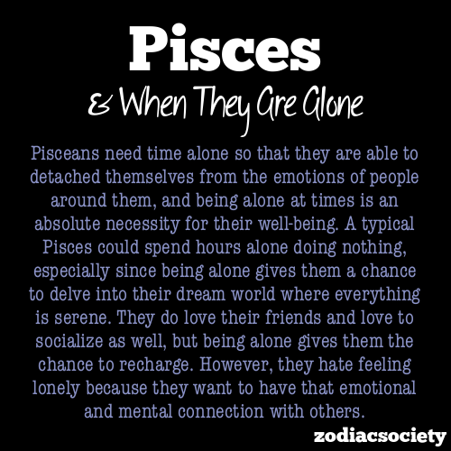 zodiacsociety:  Pisces & Being Alone  accurate;