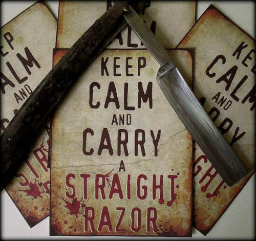 Keep Calm and Carry a Straight Razor
