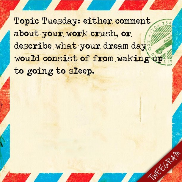 Share! #tuesday #topic #crush #work #dream
