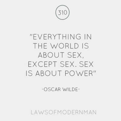 The wold is about sex. Sex on the other hand is about power. Great line.