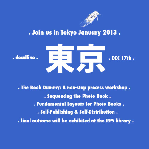 bookdummypress:  (bdp) Bookdummypress Tokyo workshop 2013 (deadline December 17th), your final bookdummy outcome will be displayed at the RPS library. More information about the workshop:http://reminders-project.org/?p=132&lang=en-us
