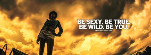 Be Sexy Be Wild Be True Be You Quote Facebook Cover