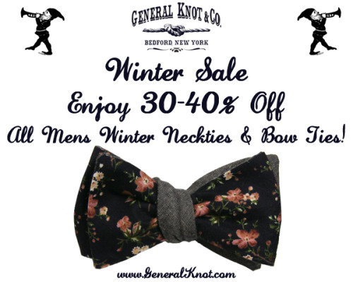 Last day of the year and last day of our Winter Sale. 30-40% off all ties and bowties. Bring in the new year with Style. Click HERE