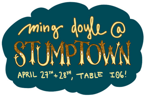 mingdoyle:  I'll be at Stumptown Comics Fest in Portland, OR this weekend, Saturday the 27th - through Sunday 28th, table I06! See you there! :)   Reblog for daydwellers, I'll be at Stumptown Comics Fest this weekend, come say hi! :)
