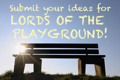 Love our Lords of the Playground video series?  Click here to submit your idea for an upcoming episode: http://bit.ly/Z101o3. We'll pick our favorite, film it & add the winner's name to the credits!