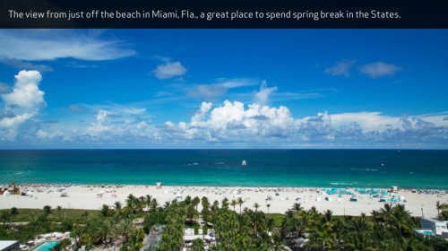 Apps to Help You Get Around Top Spring Break Destinations Spring break is right around the corner, and you're going to want to have your smartphone on hand to help you get around your port of call. Most destinations now have an app of their own devoted to giving you the best info on food, shopping, hotels, nightlife and more. Here are a few of our favorites. Miami City GuideDownload the Miami City Guide app to get access to TripAdvisor's massive database of all things Miami. My Virgin IslandsMy Virgin Islands is the official app for the U.S. Virgin Islands and a must-download if you are going to St. Croix, St. John or St. Thomas. The app will give you info on local food, fun and lodging, along with interesting local trivia.Puerto Rico On Your OwnSkip the cookie-cutter tours and package deals with the Puerto Rico On Your Own app. Surfing, scuba diving, shopping in Calle del Cristo, Fort San Cristóbal, El Yunque National Forest—all without a passport, since Puerto Rico is a U.S. territory. Cabo InsiderThe Cabo Insider app can help you find a place to do just about anything. Cabo Insider also provides maps to the requisite tourist attractions and places to stay.