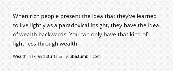 Wealth, risk, and stuff from vruba.tumblr.com via Findings.