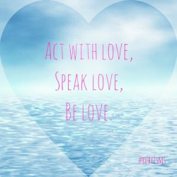 Just be love.  #rubyisms
