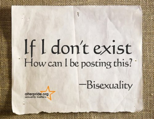 bisexual-community:  If I don't existHow can I be posting this? ~Bisexuality