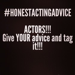 Okay, so I got bored at work so I started giving Acting Advice. I tagged them with #HonestActingAdvice if you have any advice just tag it. And if not just take mine!!! :p  Just something to pass the time!! #acting #actor #theatre #film #show #stage #movie #actress #advice #actingadvice #newactor #collegelife #college #oap #theatrefest #plays #director #theatremajor #ilovetheatre
