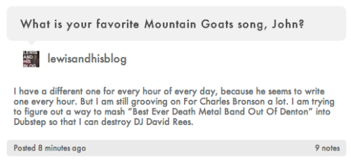 John Hodgman answered my question about The Mountain Goats. John Hodgman is perfect.