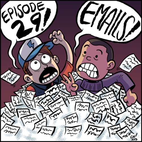 "Answering emails! Let's go! Download the episode (MP3 | iTunes | RSS) Check out all the upcoming episodes of Gravity Falls on the Disney Channel Please check out Connecticon July 12-14, 2013, and stay tuned for details on our live Gossiper Podcast!   Our sponsor is WeLoveFine.com.  Enter ""GFGOSSIPER"" at checkout for a 15% discount on your entire order!  Check out all the Gravity Falls stuff here!"