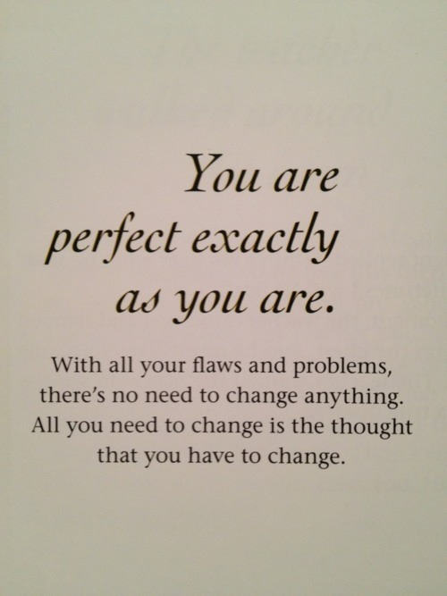 lcaridi97:  You are perfect exactly as you are