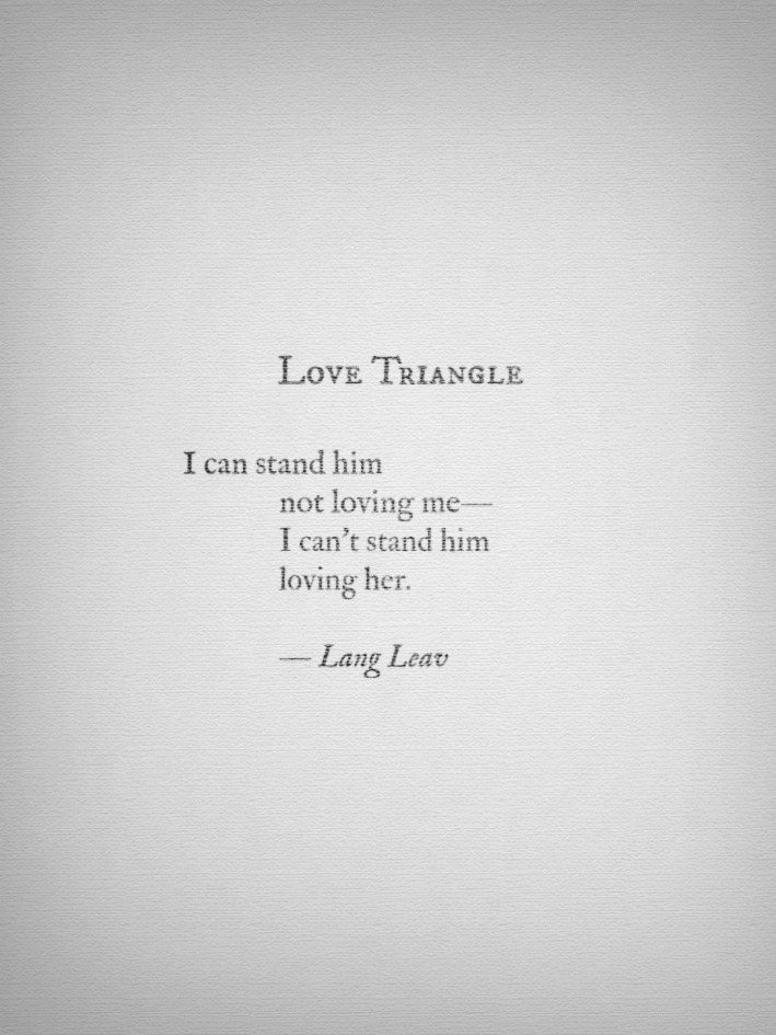 michaelfaudet:  Love Triangle by Lang Leav  Short, but sums it up.