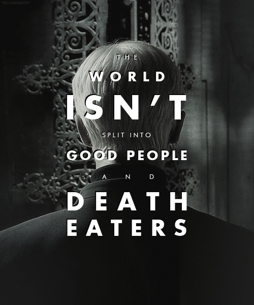 the world isn't split into good people and death eaters