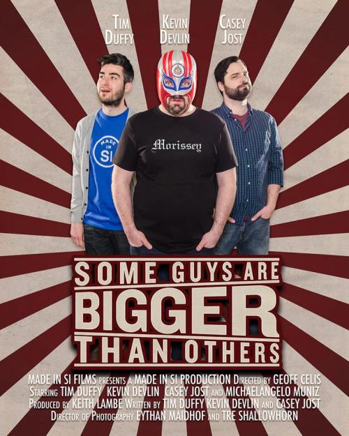 "dapswebsite:  Check Out The Poster For Geoff Celis' 'Some Guys Are Bigger Than Others' GUYS. Our good friend Geoff Celis is making this short-film, starring our other good friends Casey Jost, Kevin Devlin, and Tim Duffy (also DAPS' resident goblin, FLAM), so we're very excited to share this info:  ""Some Guys Are Bigger Than Others,"" is a story about a ""Morissey"" fan named Jim who is just trying to prove to his friends that he can wrestle. It's a story about self worth, and how sometimes good things can happen, even to people who don't believe they deserve it. This movie is a chance for talented Staten Islanders and professionals to create a silly and entertaining story. We've already received a $2000 grant from the Council of the Arts and Humanities of Staten Island, but we need your help to get the remainder of our $13000 budget. With your contributions, we hope to make this movie and send it to festivals all over the country and hopefully to show that Staten Islanders can make some great films.  We think you should contribute. Though, if you need more salesmanship, let's see what Tim Duffy and Kevin Devlin have to say for themselves:  I mean, they're not Zach Braff, but now you're sold… right? Well, go contribute on the official indiegogo page. Like right fucking now. PS. Our other good friend, Mike Shane made the bitchin' poster you see at the top of this post. Props Mike. You're a golden god."