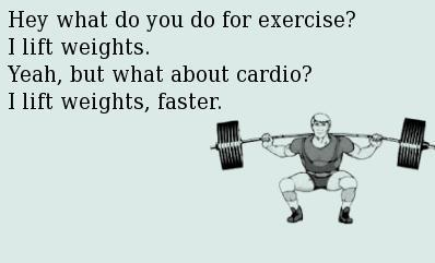 Cardio. I lift weights faster.