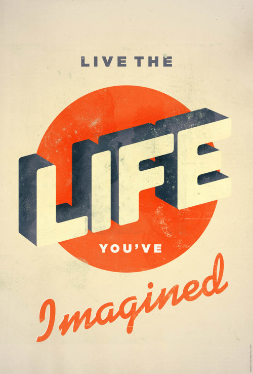 twentyonecreative:  Live The Life You've Imagined