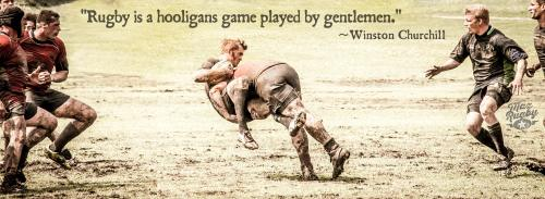 Rugby is a hooligans game played by gentlemen - Winston Churchill