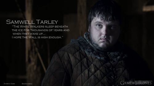 Samwell Tarley, The White Walkers sleep beneath the ice for thousands of years and when they wake up… I hope the Wall is high enough.