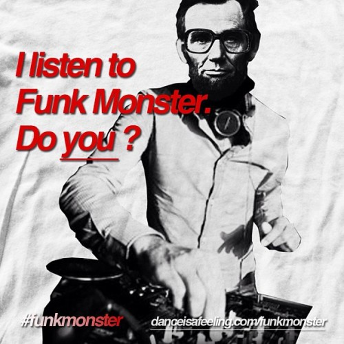 Abe Lincoln listens to #FUNKMONSTER. Do you?