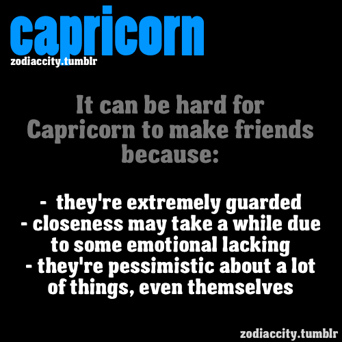 zodiaccity:  It can be hard for CAPRICORN to make friends because….
