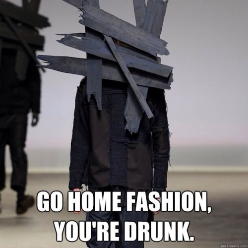9gag:  Go home fashion, you're drunk. #9gag