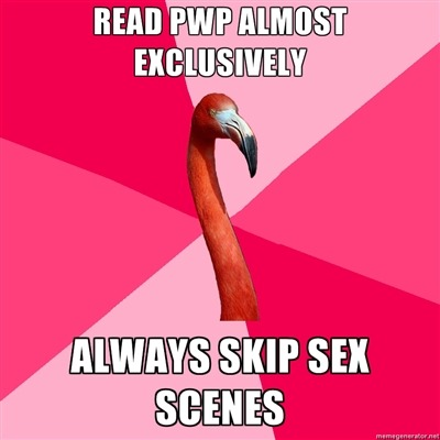 fuckyeahfanficflamingo:  [read pwp almost exclusively (fanfic flamingo) always skip sex scenes]